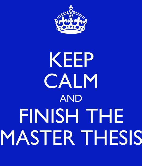 KEEP CALM AND FINISH THE MASTER THESIS