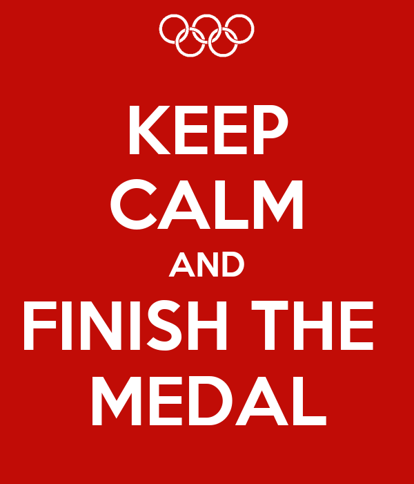 KEEP CALM AND FINISH THE  MEDAL