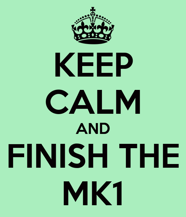 KEEP CALM AND FINISH THE MK1