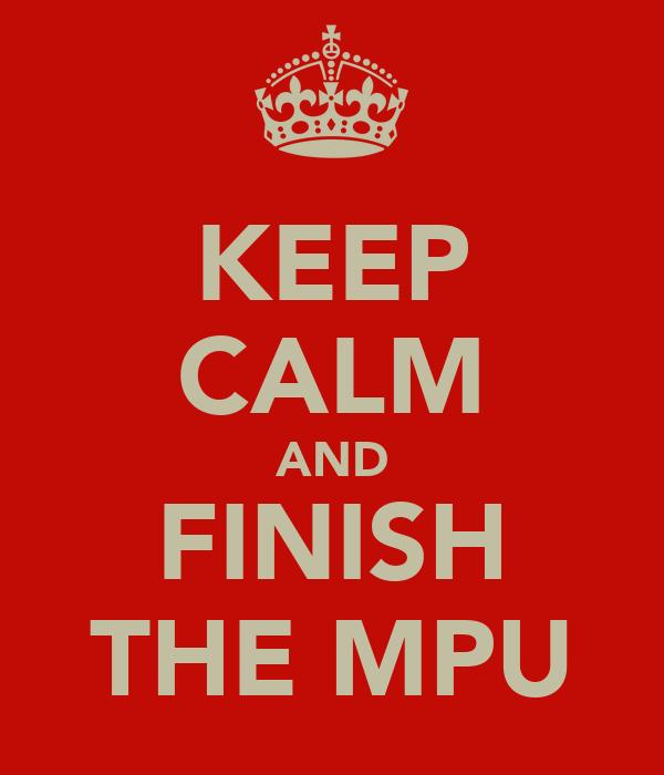 KEEP CALM AND FINISH THE MPU
