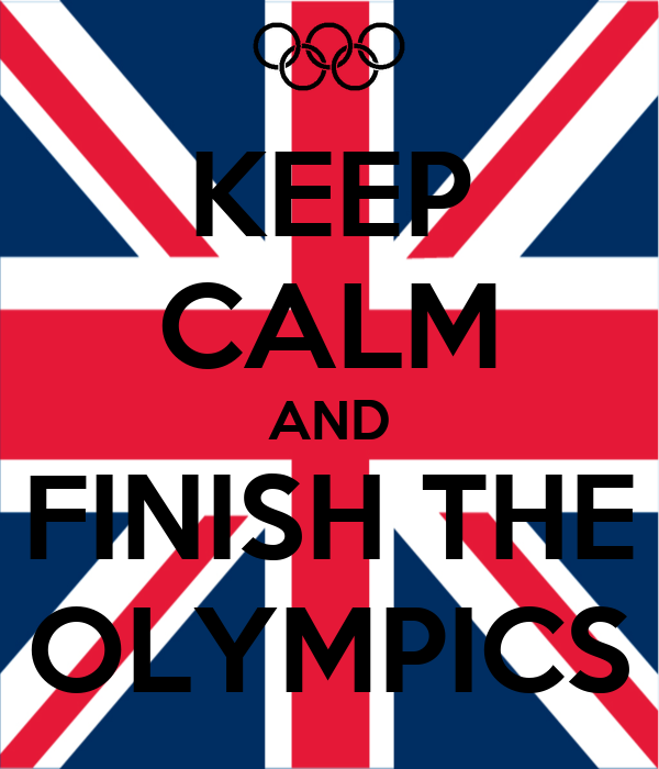 KEEP CALM AND FINISH THE OLYMPICS
