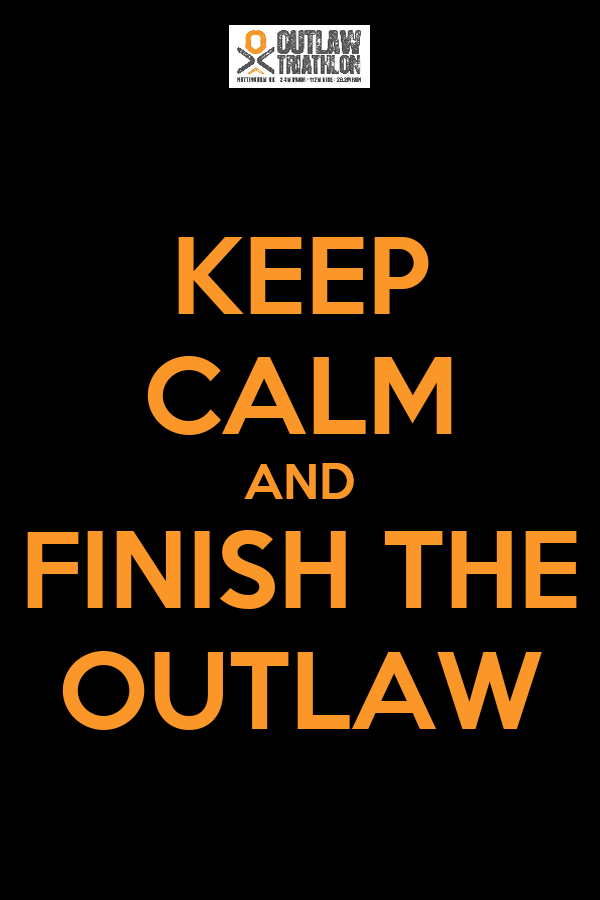 KEEP CALM AND FINISH THE OUTLAW