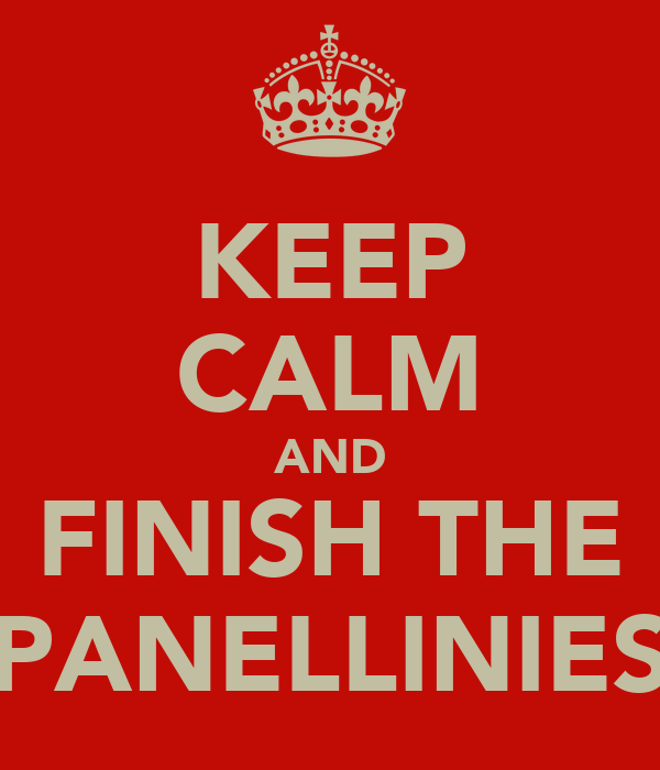 KEEP CALM AND FINISH THE PANELLINIES