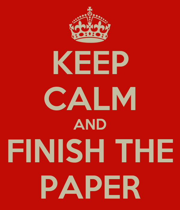 KEEP CALM AND FINISH THE PAPER