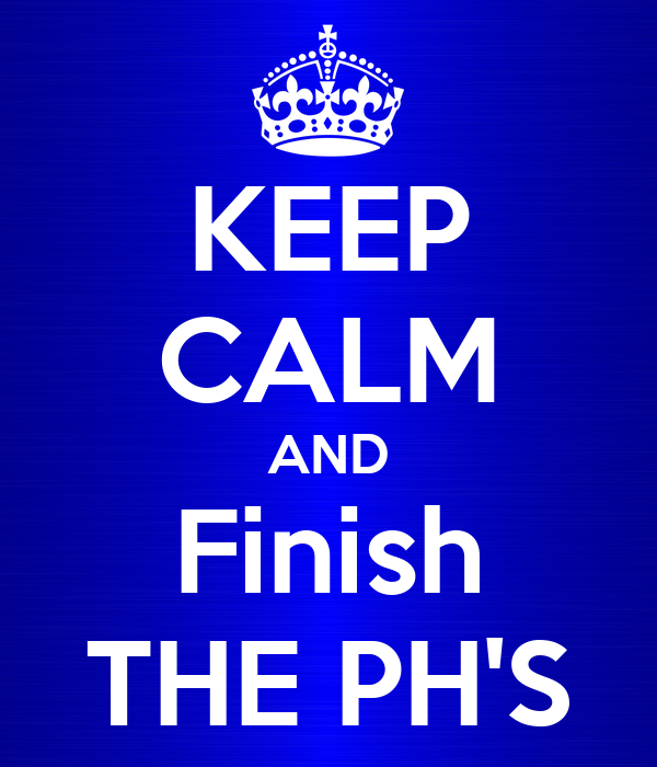 KEEP CALM AND Finish THE PH'S