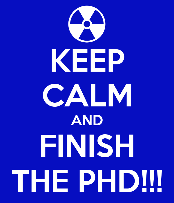 KEEP CALM AND FINISH THE PHD!!!