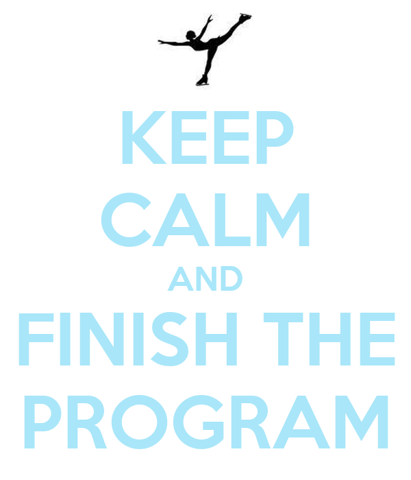 KEEP CALM AND FINISH THE PROGRAM