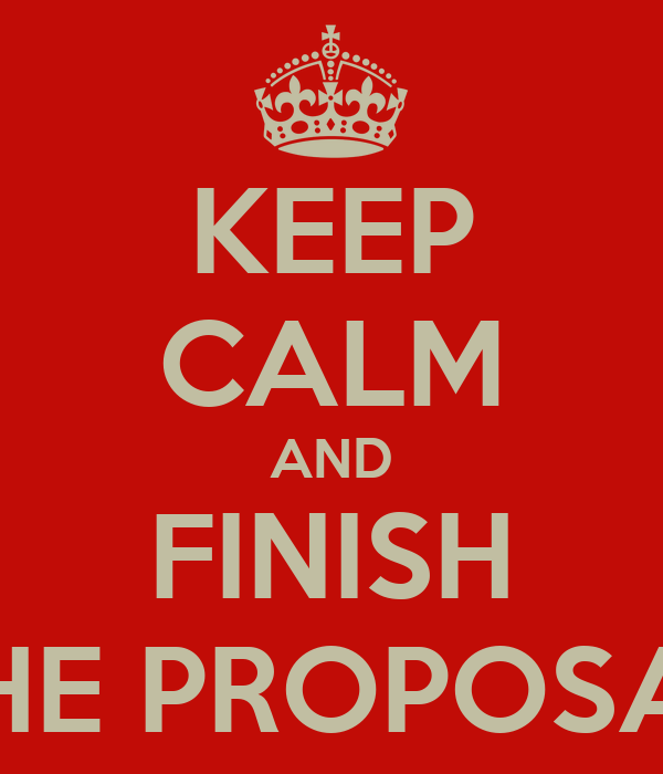KEEP CALM AND FINISH THE PROPOSAL