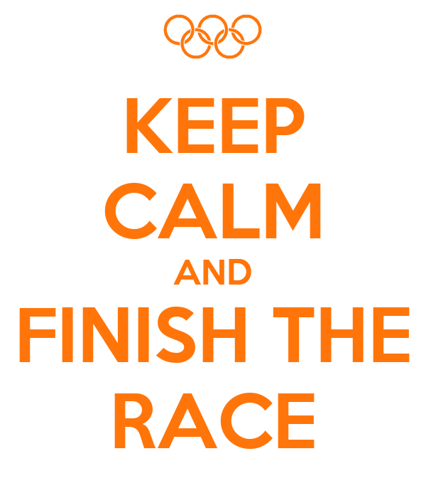 KEEP CALM AND FINISH THE RACE