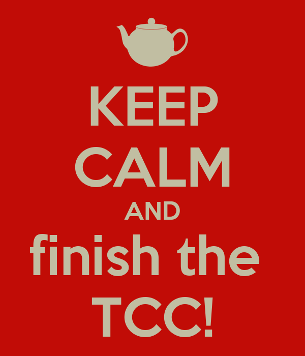 KEEP CALM AND finish the  TCC!