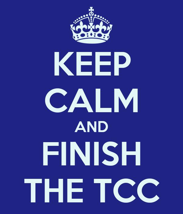 KEEP CALM AND FINISH THE TCC