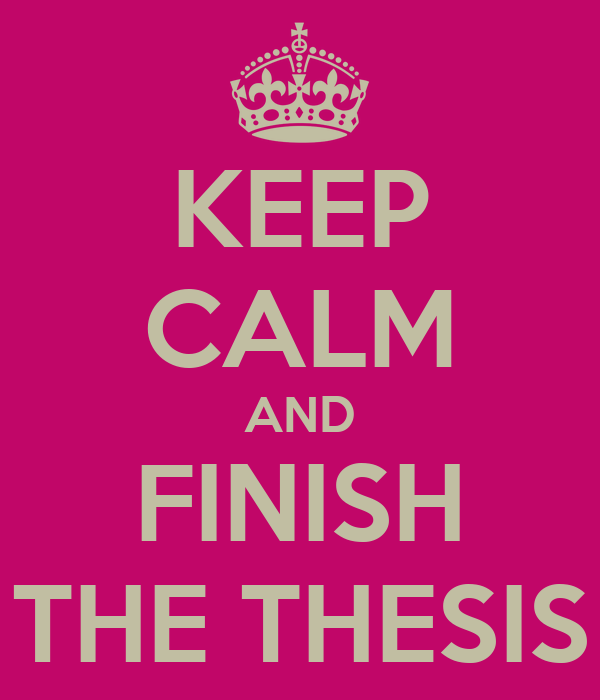 KEEP CALM AND FINISH THE THESIS