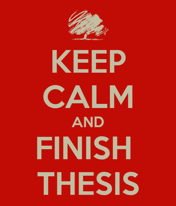 KEEP CALM AND FINISH  THESIS
