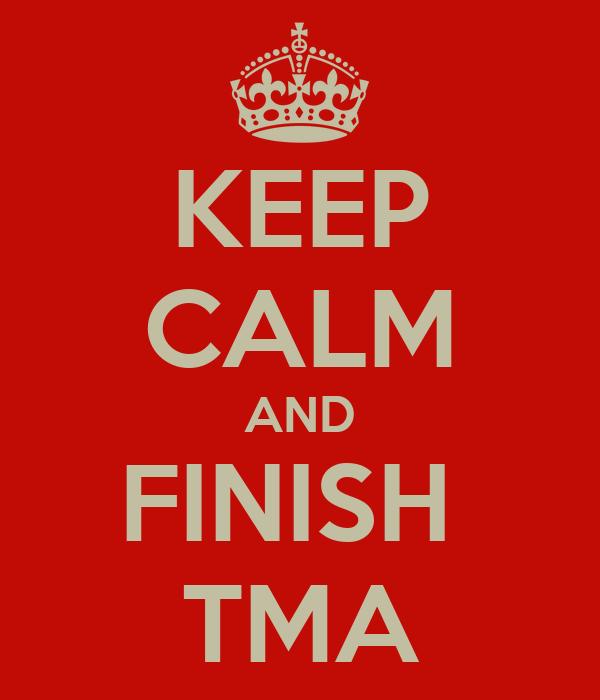 KEEP CALM AND FINISH  TMA