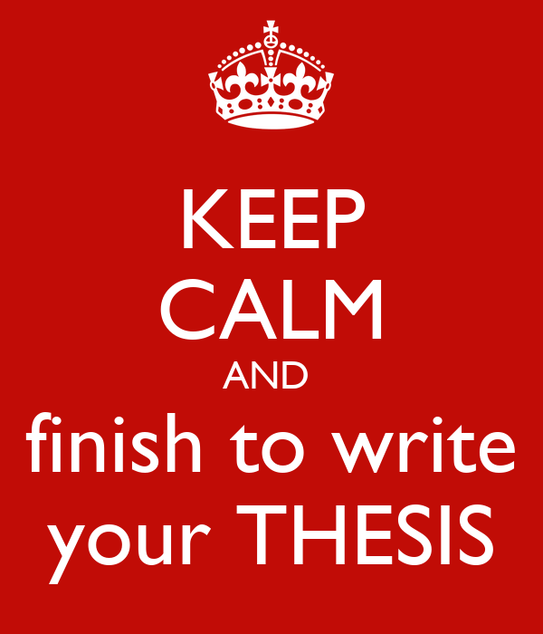KEEP CALM AND  finish to write your THESIS