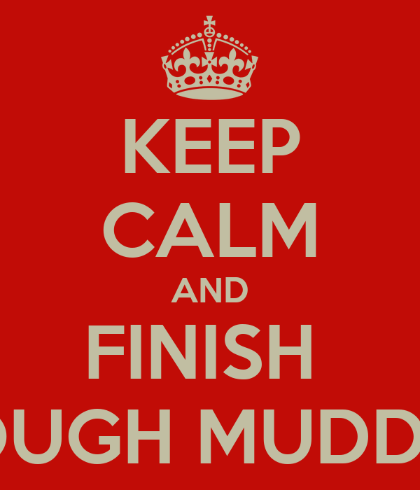 KEEP CALM AND FINISH  TOUGH MUDDER