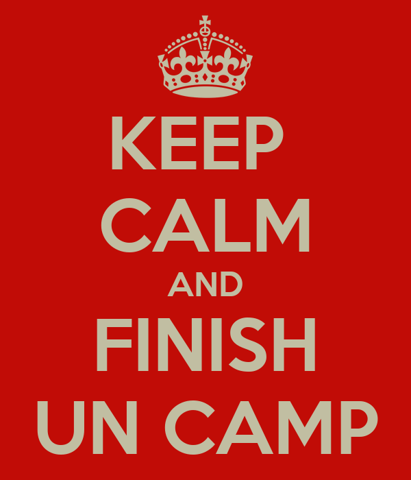 KEEP  CALM AND FINISH UN CAMP