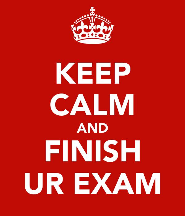 KEEP CALM AND FINISH UR EXAM