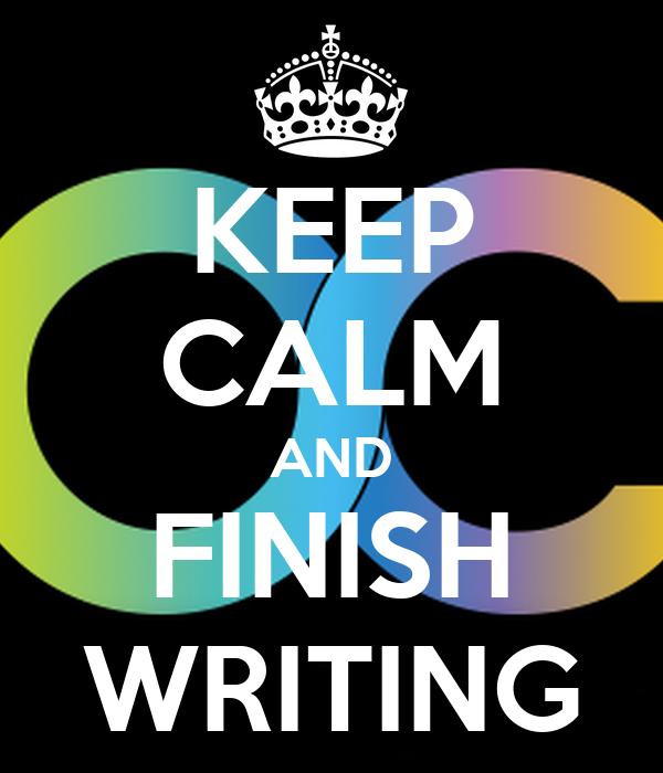 KEEP CALM AND FINISH WRITING