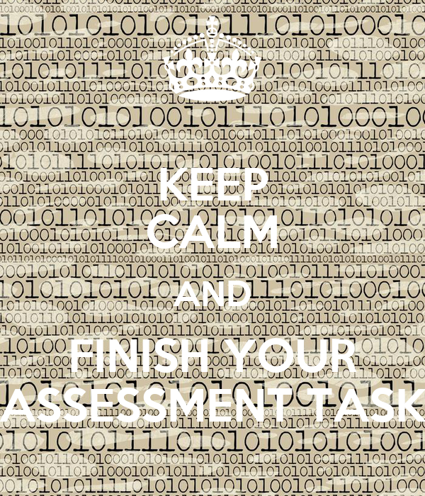 KEEP CALM AND FINISH YOUR ASSESSMENT TASK