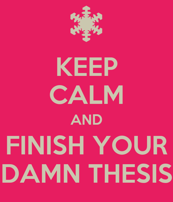 KEEP CALM AND FINISH YOUR DAMN THESIS