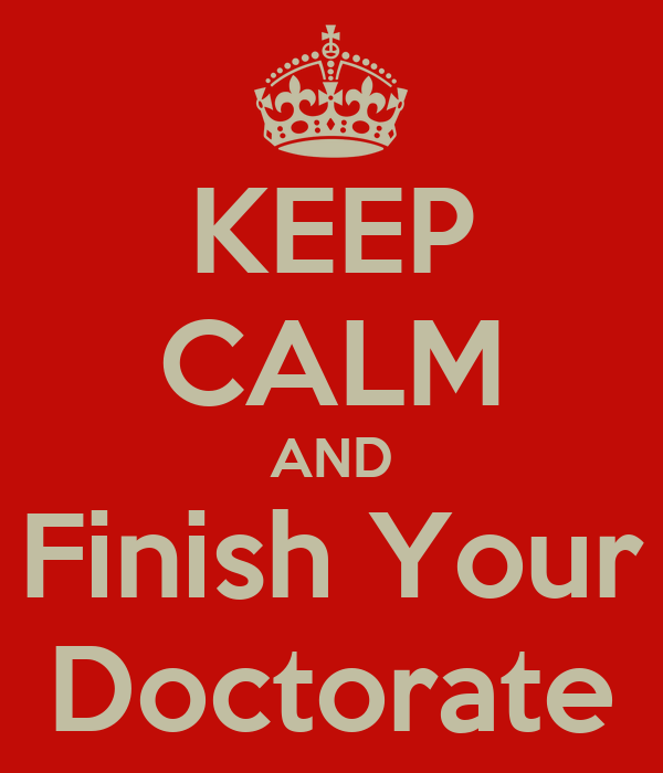 KEEP CALM AND Finish Your Doctorate