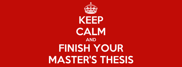 KEEP CALM AND FINISH YOUR MASTER'S THESIS