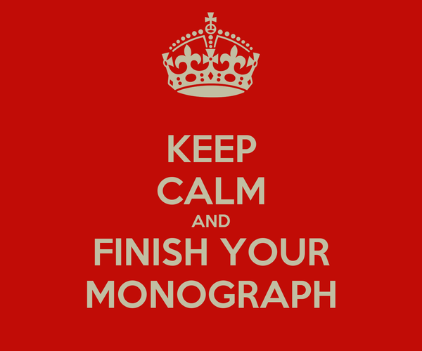 KEEP CALM AND FINISH YOUR MONOGRAPH