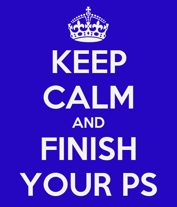 KEEP CALM AND FINISH YOUR PS