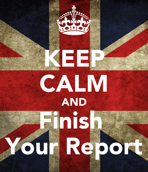 KEEP CALM AND Finish  Your Report
