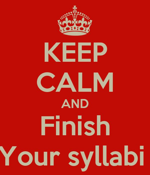 KEEP CALM AND Finish Your syllabi