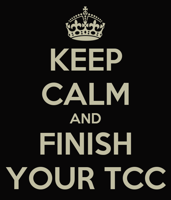 KEEP CALM AND FINISH YOUR TCC
