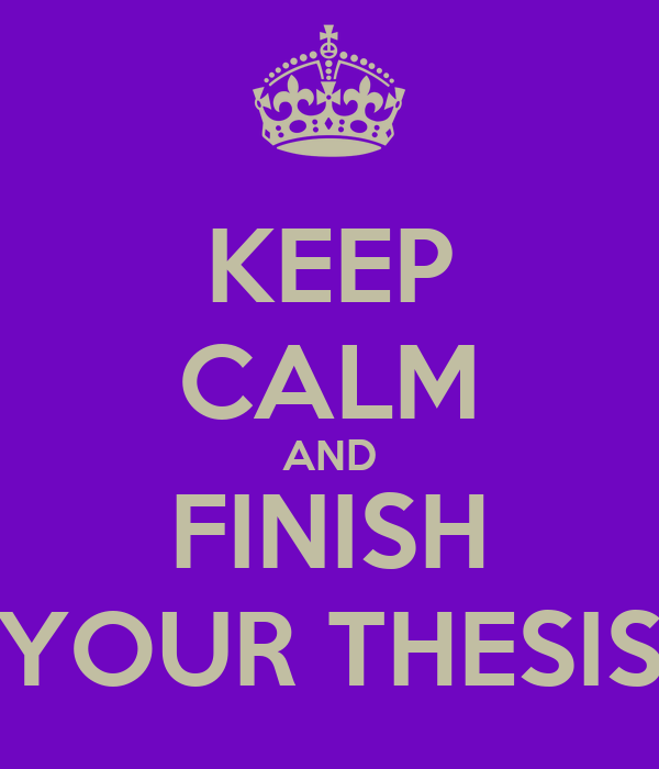 KEEP CALM AND FINISH YOUR THESIS
