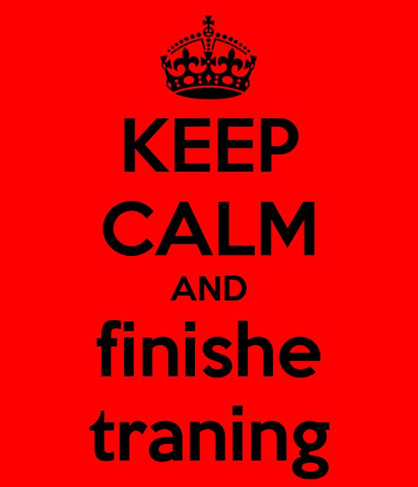 KEEP CALM AND finishe traning
