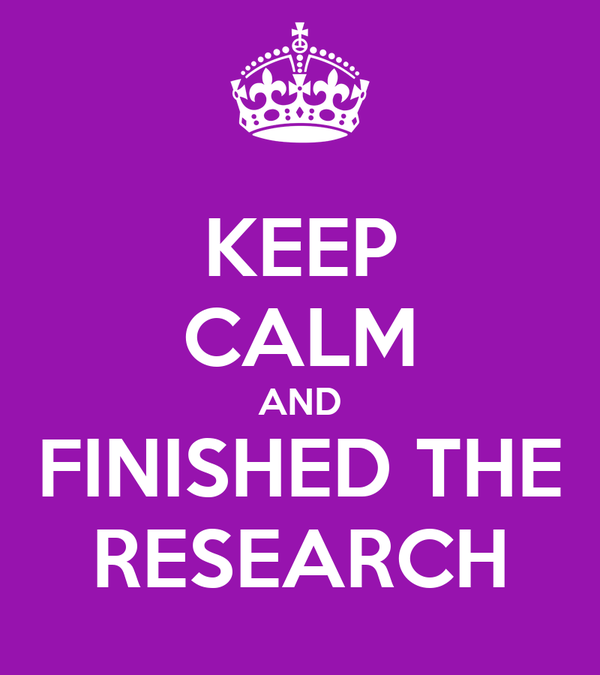KEEP CALM AND FINISHED THE RESEARCH