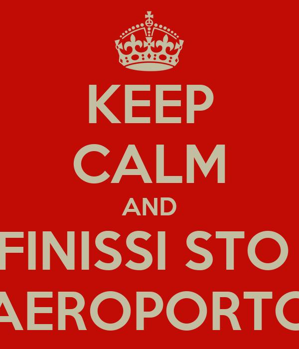 KEEP CALM AND FINISSI STO  AEROPORTO