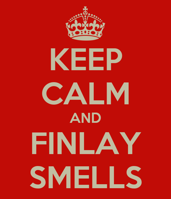 KEEP CALM AND FINLAY SMELLS