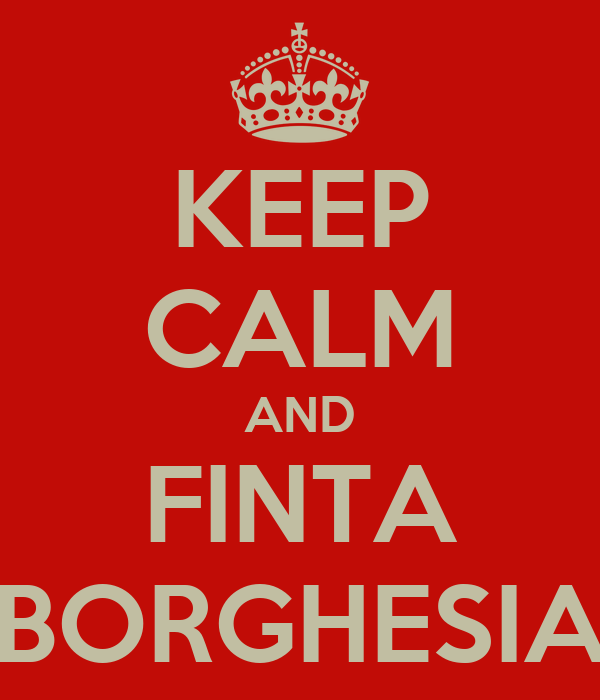 KEEP CALM AND FINTA BORGHESIA