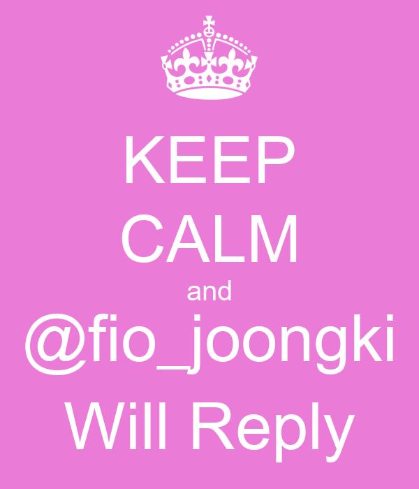KEEP CALM and @fio_joongki Will Reply