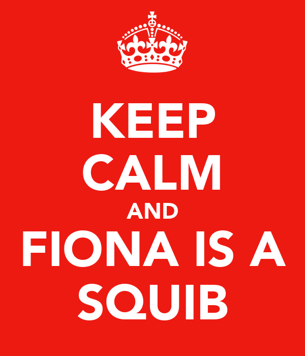 KEEP CALM AND FIONA IS A SQUIB