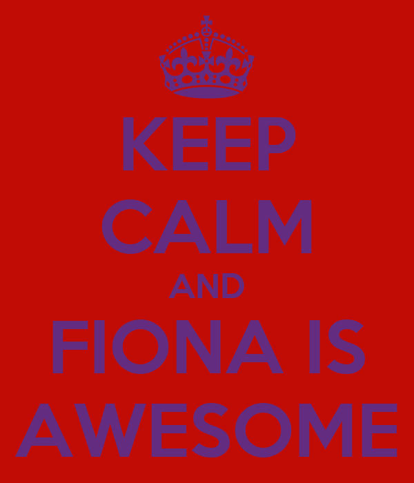 KEEP CALM AND FIONA IS AWESOME