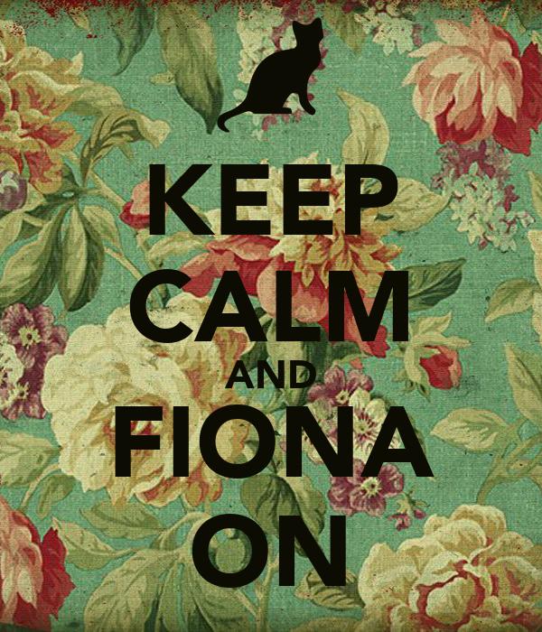 KEEP CALM AND FIONA ON