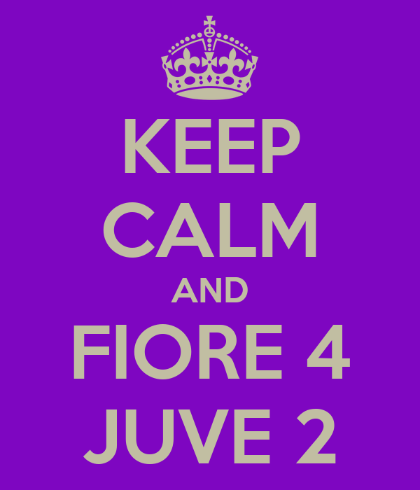 KEEP CALM AND FIORE 4 JUVE 2