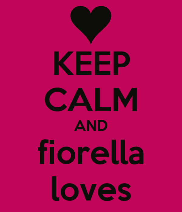 KEEP CALM AND fiorella loves