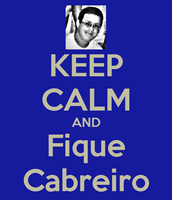 KEEP CALM AND Fique Cabreiro