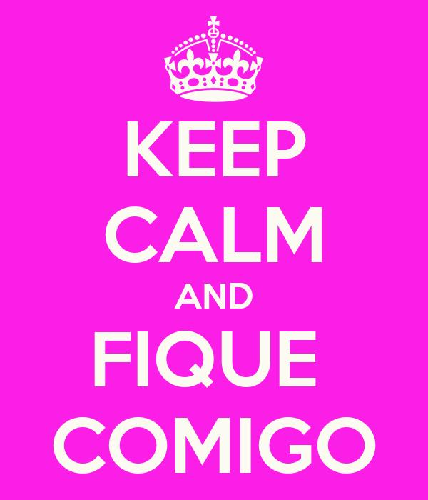 KEEP CALM AND FIQUE  COMIGO