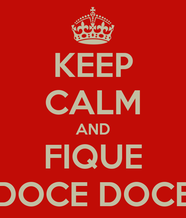KEEP CALM AND FIQUE DOCE DOCE