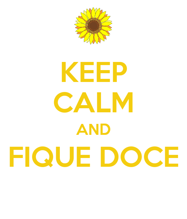 KEEP CALM AND FIQUE DOCE