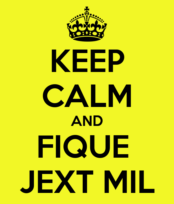 KEEP CALM AND FIQUE  JEXT MIL