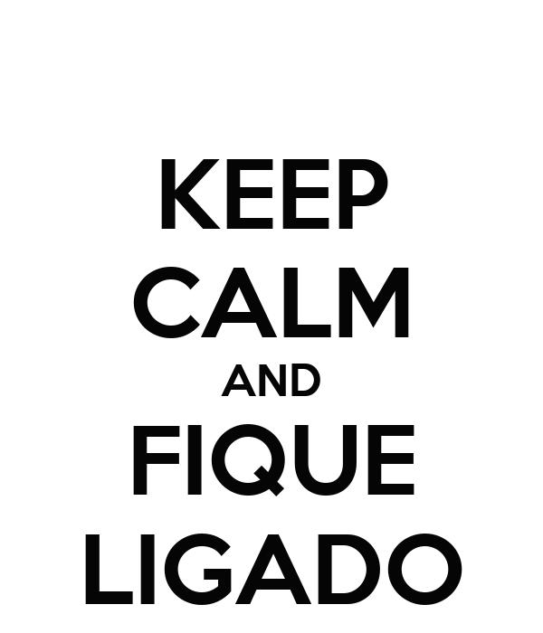 KEEP CALM AND FIQUE LIGADO